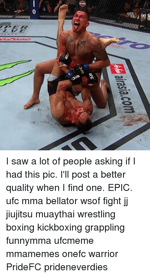 Boxing, Memes, and Saw: I saw a lot of people asking if I had this pic. I'll post a better quality when I find one. EPIC. ufc mma bellator wsof fight jj jiujitsu muaythai wrestling boxing kickboxing grappling funnymma ufcmeme mmamemes onefc warrior PrideFC prideneverdies