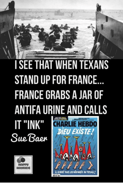 """Jarreds: I SEE THAT WHEN TEXANS  STAND UP FOR FRANCE..  FRANCE GRABS A JAR OF  ANTIFA URINE AND CALLS  IT """"INK""""  Sue Gaen  CHARLIE HEBDO  DIEU EXISTE!  HAPPS  HAURIDE  L A NOTÉ TOUS LES NEONAziS U TEXAS!"""