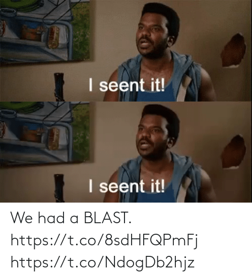 blast: I seent it!   I seent it! We had a BLAST. https://t.co/8sdHFQPmFj https://t.co/NdogDb2hjz