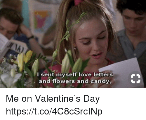 Love Letters: I sent myself love letters  and flowers and candy, Me on Valentine's Day https://t.co/4C8cSrcINp