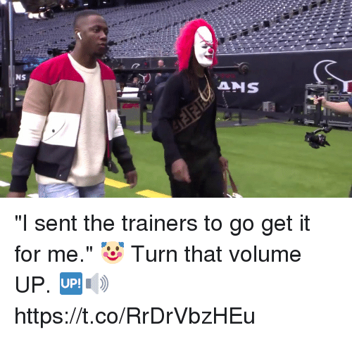 """Memes, 🤖, and For: """"I sent the trainers to go get it for me."""" 🤡   Turn that volume UP. 🆙🔊 https://t.co/RrDrVbzHEu"""