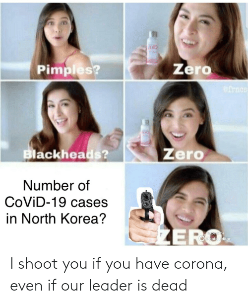 Even If: I shoot you if you have corona, even if our leader is dead