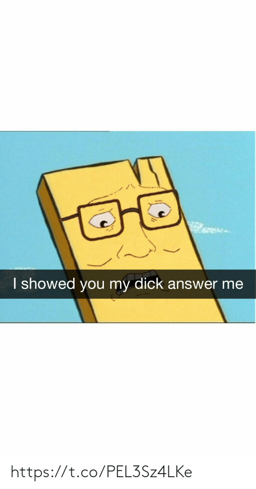Showed: I showed you my dick answer me https://t.co/PEL3Sz4LKe