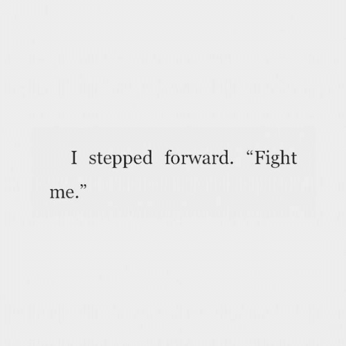 """fight me: I stepped forward. """"Fight  me."""