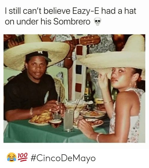 Still Cant: I still can't believe Eazy-E had a hat  on under his Sombrero 😂💯 #CincoDeMayo