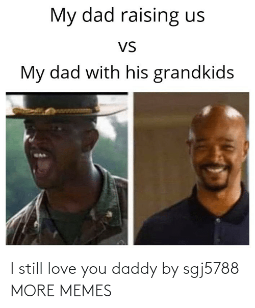 more: I still love you daddy by sgj5788 MORE MEMES