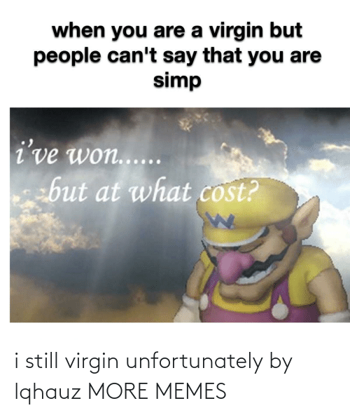 unfortunately: i still virgin unfortunately by lqhauz MORE MEMES