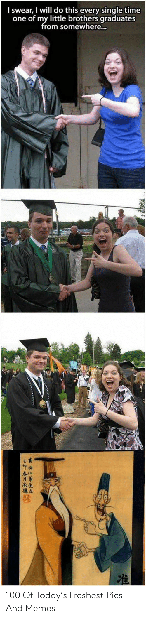 Memes, Time, and Today: I swear, I will do this every single time  one of my little brothers graduates  from somewhere... 100 Of Today's Freshest Pics And Memes