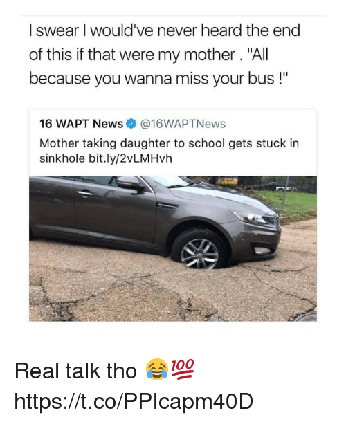 """News, School, and Never: I swear I would've never heard the end  of this if that were my mother. """"All  because you wanna miss your bus !""""  16 WAPT News@16WAPTNews  Mother taking daughter to school gets stuck in  sinkhole bit.ly/2vLMHvh Real talk tho 😂💯 https://t.co/PPIcapm40D"""