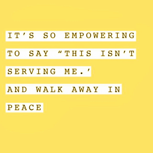 """Serving: I T' S SO EMPOWERING  TO SAY """"THIS IS N'T  SERVING ME  AND WA LK AWAY IN  PEACΕ"""