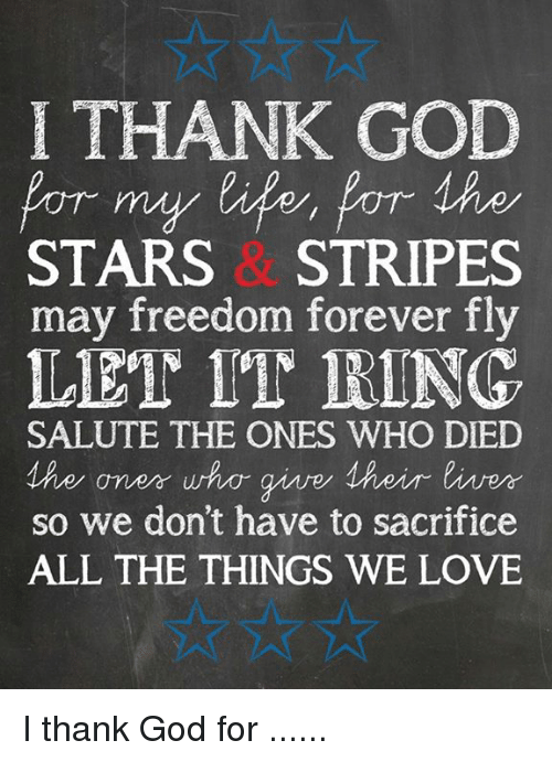 saluteing: I THANK GOD  POT my for Ahe  STARS STRIPES  may freedom forever fly  LET IT RING.  SALUTE THE ONES WHO DIED  MAe an err who give 1 heir liver  so we don't have to sacrifice  ALL THE THINGS WE LOVE I thank God for ......