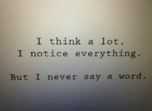Word, Never, and Think: I think a lot  I notice everything  But I never say a word