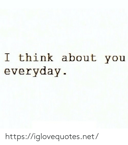 About You: I think about you  everyday. https://iglovequotes.net/