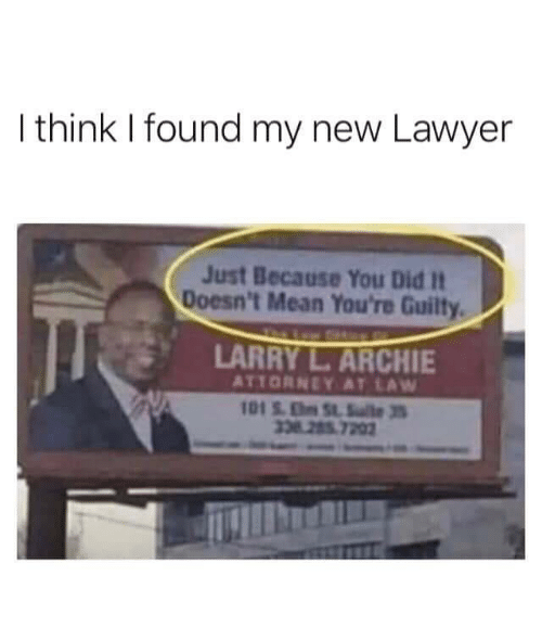 guilty: I think I found my new Lawyer  Just Because You Did It  Doesn't Mean You're Guilty  LARRY L.ARCHIE  ATTORNEY AT LAW  101S.ESlte3  338 285 7202