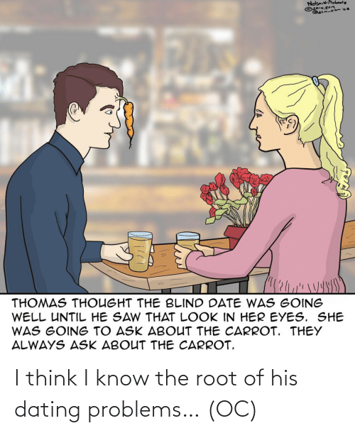Think I: I think I know the root of his dating problems… (OC)
