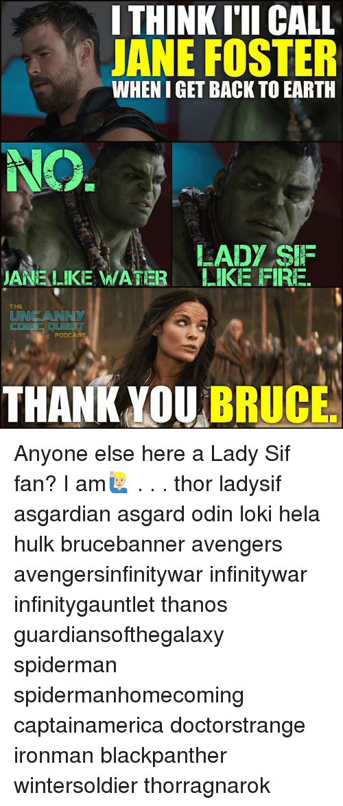 Asgardian: I THINK I'II CALL  JANE FOSTER  WHEN I GET BACK TO EARTH  LADY SIIF  JANE LIKE WATER LIKE FIRE.  THE  UNCANNY  PODCAST  THANK YOU BRUCE Anyone else here a Lady Sif fan? I am🙋🏼‍♂️ . . . thor ladysif asgardian asgard odin loki hela hulk brucebanner avengers avengersinfinitywar infinitywar infinitygauntlet thanos guardiansofthegalaxy spiderman spidermanhomecoming captainamerica doctorstrange ironman blackpanther wintersoldier thorragnarok