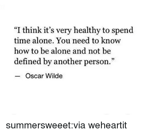 "Being Alone, Target, and Tumblr: ""I think it's very healthy to spend  time alone. You need to know  how to be alone and not be  defined by another person.""  95  Oscar Wilde summersweeet:via weheartit"