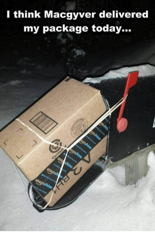 MacGyver: I think Macgyver delivered  my package today...