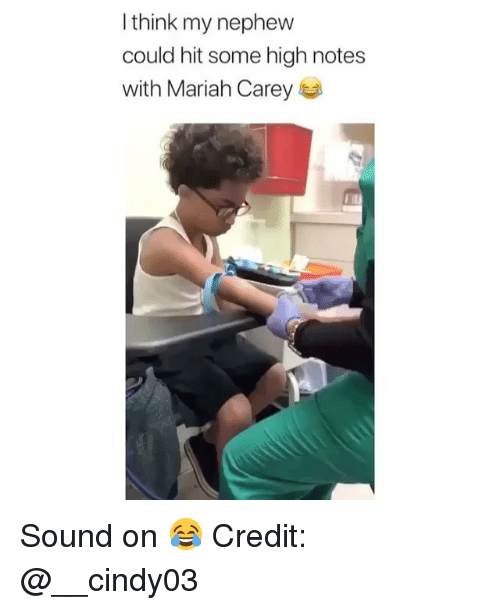 Mariah Carey, Memes, and 🤖: I think my nephew  could hit some high notes  with Mariah Carey Sound on 😂 Credit: @__cindy03
