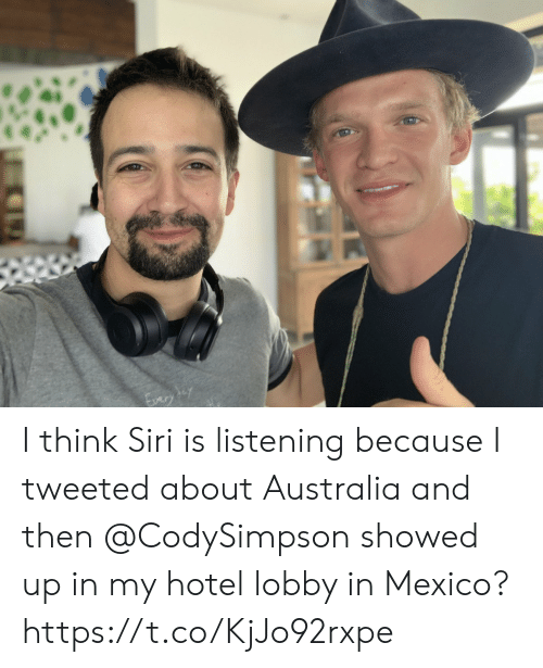 Hotel: I think Siri is listening because I tweeted about Australia and then @CodySimpson showed up in my hotel lobby in Mexico? https://t.co/KjJo92rxpe