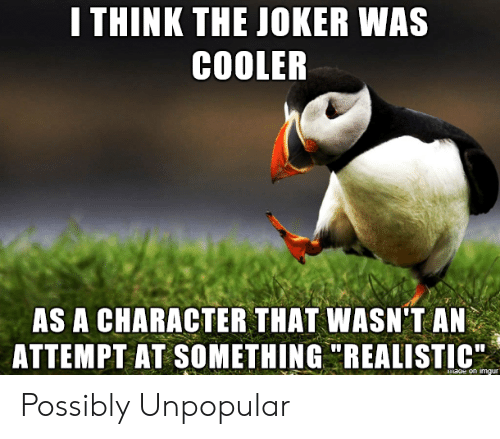 """Unpopular: I THINK THE JOKER WAS  COOLER  AS A CHARACTER THAT WASN'T AN  ATTEMPT AT SOMETHING """"REALISTIC  maoe on imgur Possibly Unpopular"""