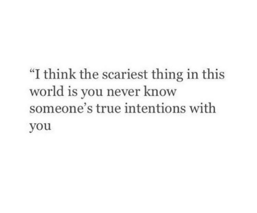 """True, World, and Never: """"I think the scariest thing in this  world is you never know  someone's true intentions with  you"""