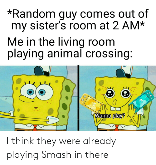 Smashing: I think they were already playing Smash in there