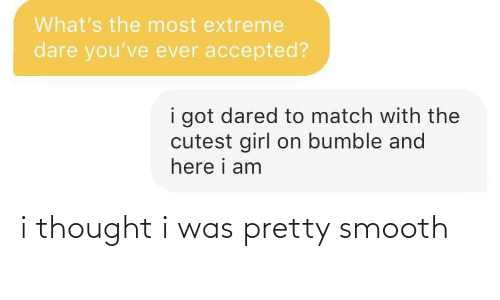 i thought: i thought i was pretty smooth