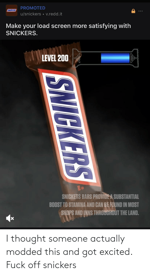 snickers: I thought someone actually modded this and got excited. Fuck off snickers