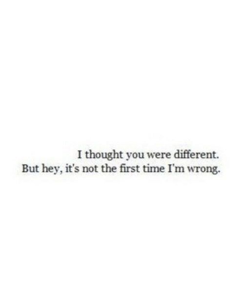 But Hey: I thought you were different.  But hey, it's not the first time I'm wrong.