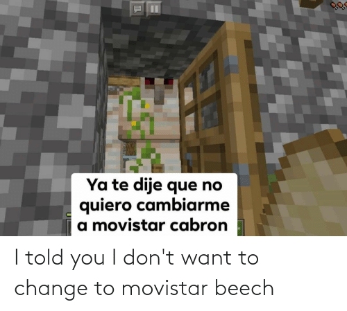 Told You: I told you I don't want to change to movistar beech