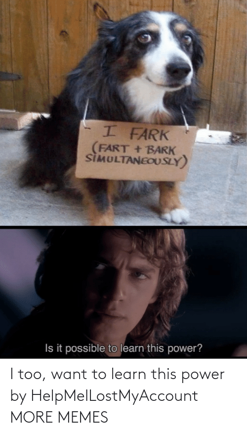 alt: I too, want to learn this power by HelpMeILostMyAccount MORE MEMES