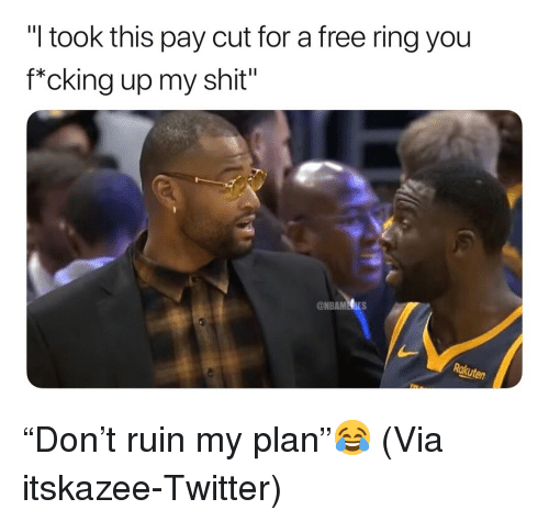 "Basketball, Nba, and Shit: ""I took this pay cut for a free ring you  f*cking up my shit"" ""Don't ruin my plan""😂 (Via ‪itskazee‬-Twitter)"