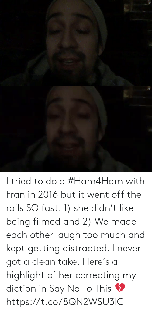 To Do: I tried to do a #Ham4Ham with Fran in 2016 but it went off the rails SO fast. 1) she didn't like being filmed and 2) We made each other laugh too much and kept getting distracted. I never got a clean take. Here's a highlight of her correcting my diction in Say No To This 💔 https://t.co/8QN2WSU3IC