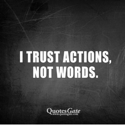 I Trust Actions Not Words Quotes Gate Wwwquotesgatecom Quotes Meme