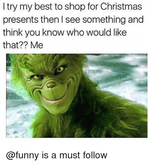 Christmas, Funny, and Memes: I try my best to shop for Christmas  presents then I see something and  think you know who would like  that?? Me @funny is a must follow