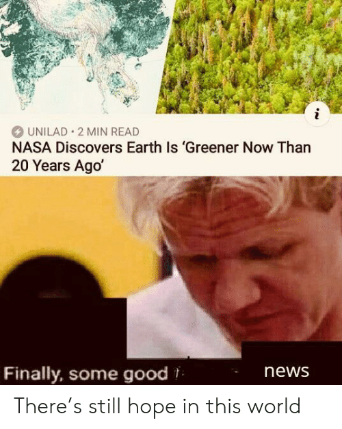 20 Years: i  UNILAD 2 MIN READ  NASA Discovers Earth Is 'Greener Now Than  20 Years Ago  Finally, some good  news There's still hope in this world