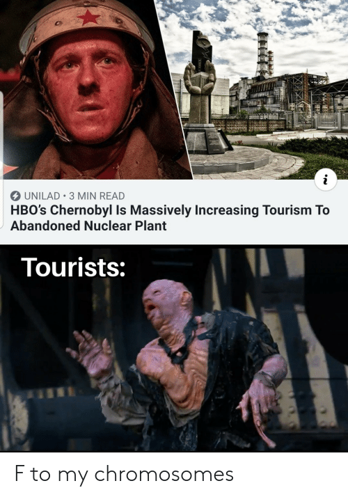 Increasing: i  UNILAD 3 MIN READ  HBO's Chernobyl Is Massively Increasing Tourism To  Abandoned Nuclear Plant  Tourists: F to my chromosomes