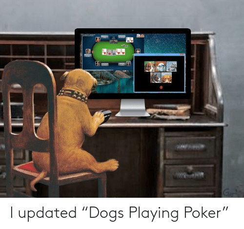 """poker: I updated """"Dogs Playing Poker"""""""