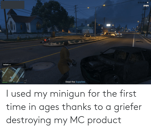 minigun: I used my minigun for the first time in ages thanks to a griefer destroying my MC product