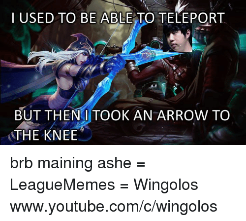 But Then I Took An Arrow To The Knee