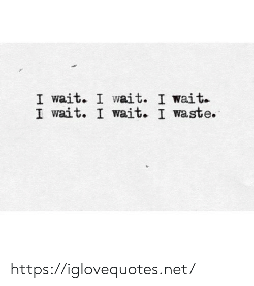 Net, Href, and Wait: I wait. I wait. I wait.  I wait. I wait. I waste. https://iglovequotes.net/