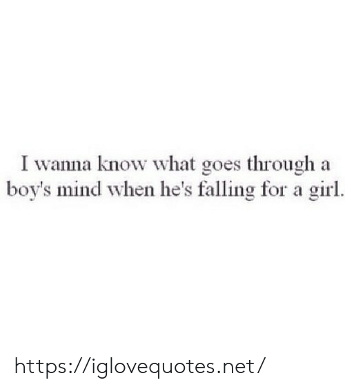 Girl, Mind, and Wanna Know: I wanna know what goes through a  boy's mind when he's falling for a girl https://iglovequotes.net/