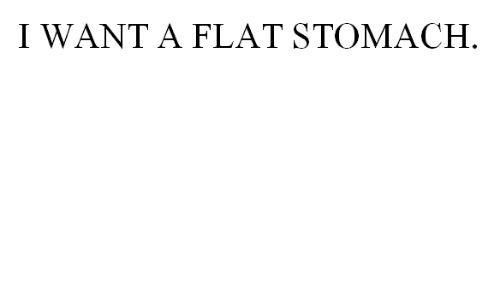 Stomach,  Want, and Flat: I WANT A FLAT STOMACH