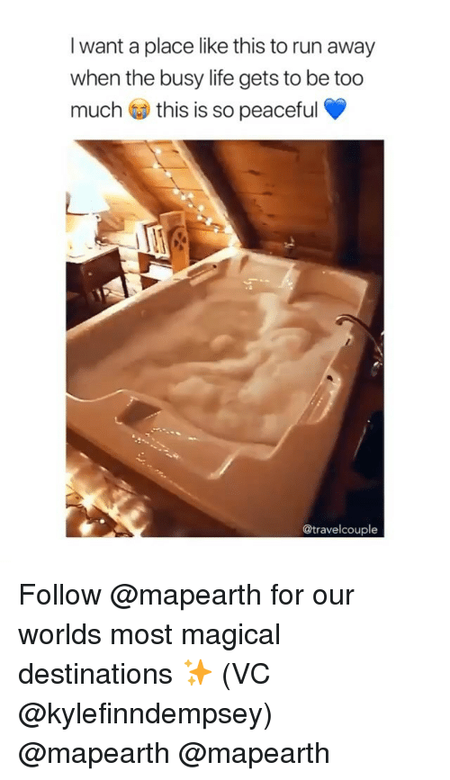 Life, Run, and Girl Memes: I want a place like this to run away  when the busy life gets to be too  muchthis is so peaceful  @travelcouple Follow @mapearth for our worlds most magical destinations ✨ (VC @kylefinndempsey) @mapearth @mapearth