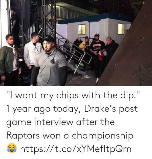"""year: """"I want my chips with the dip!""""   1 year ago today, Drake's post game interview after the Raptors won a championship 😂   https://t.co/xYMefItpQm"""