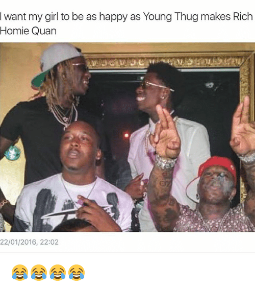 Rich Homie: I want my girl to be as happy as Young Thugmakes Rich  Homie Quan  22/01/2016, 22:02 😂😂😂😂