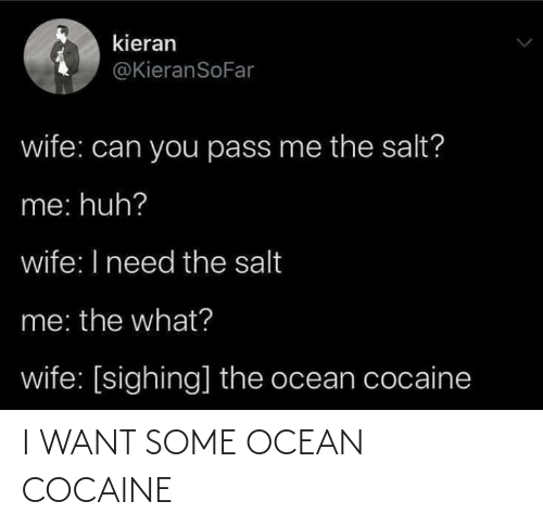 Cocaine: I WANT SOME OCEAN COCAINE