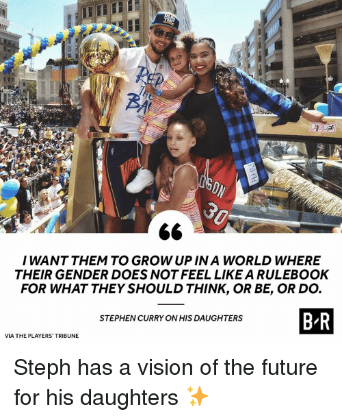 Future, Stephen, and Stephen Curry: I WANT THEM TO GROW UP IN A WORLD WHERE  THEIR GENDER DOES NOT FEEL LIKE A RULEBOOK  FOR WHAT THEY SHOULD THINK, OR BE, OR DO.  BR  STEPHEN CURRY ON HIS DAUGHTERS  VIA THE PLAYERS TRIBUNE Steph has a vision of the future for his daughters ✨