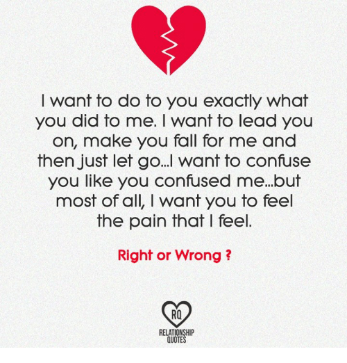 I Want to Do to You Exactly What You Did to Me I Want to ...